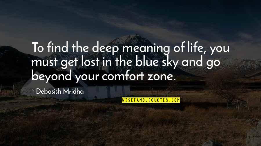 Life And Comfort Zone Quotes By Debasish Mridha: To find the deep meaning of life, you