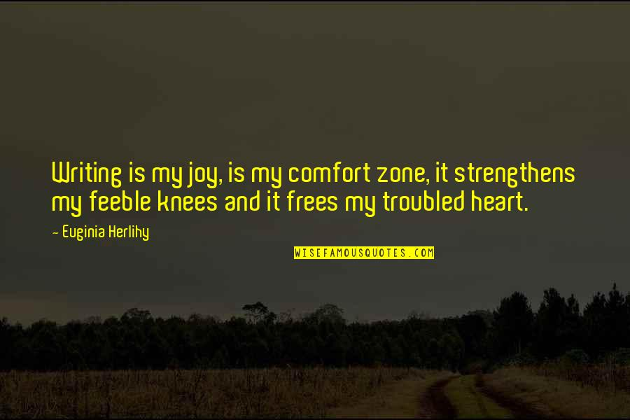 Life And Comfort Zone Quotes By Euginia Herlihy: Writing is my joy, is my comfort zone,
