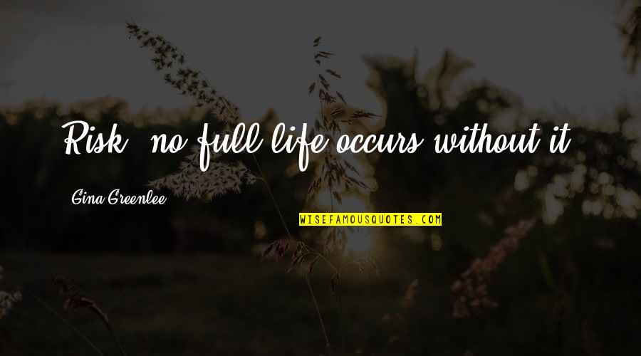 Life And Comfort Zone Quotes By Gina Greenlee: Risk: no full life occurs without it.