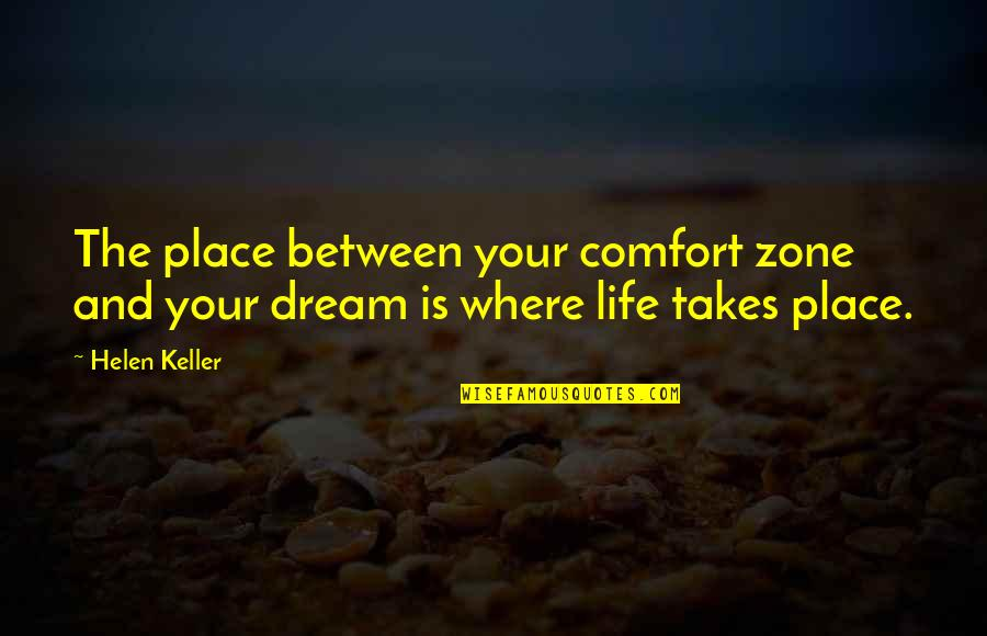 Life And Comfort Zone Quotes By Helen Keller: The place between your comfort zone and your