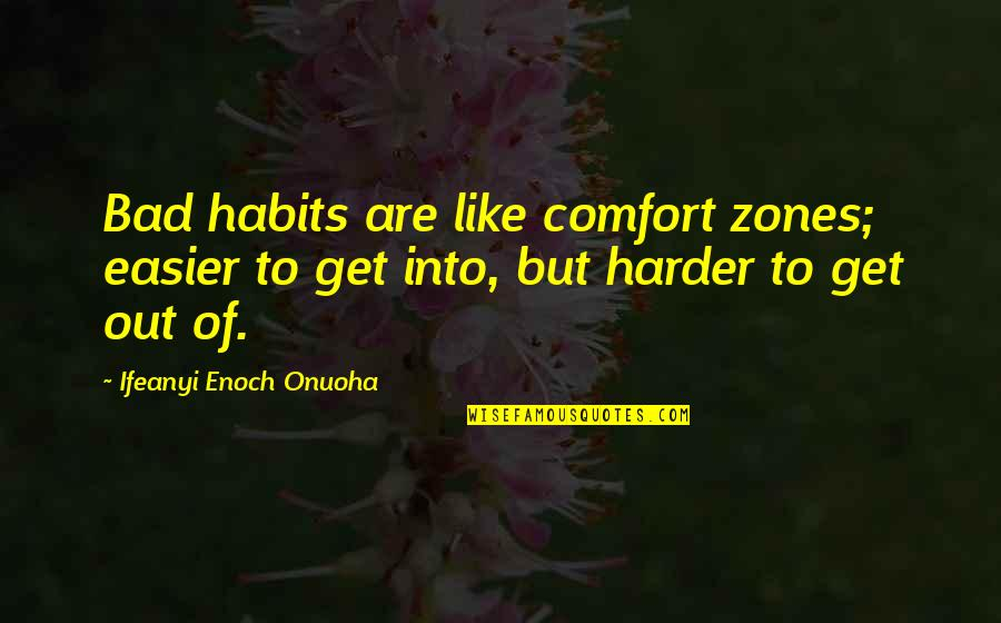 Life And Comfort Zone Quotes By Ifeanyi Enoch Onuoha: Bad habits are like comfort zones; easier to