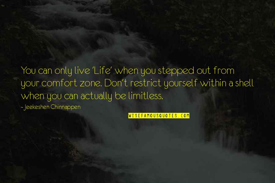 Life And Comfort Zone Quotes By Jeekeshen Chinnappen: You can only live 'Life' when you stepped