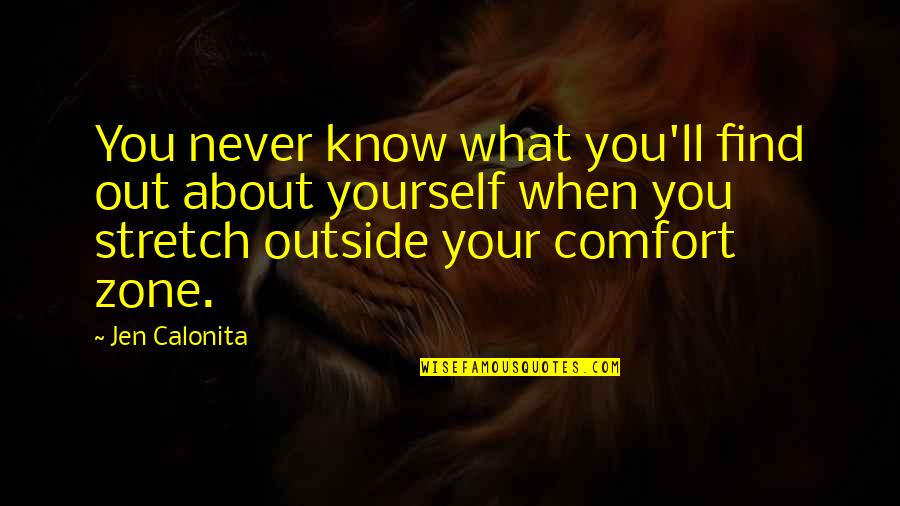 Life And Comfort Zone Quotes By Jen Calonita: You never know what you'll find out about