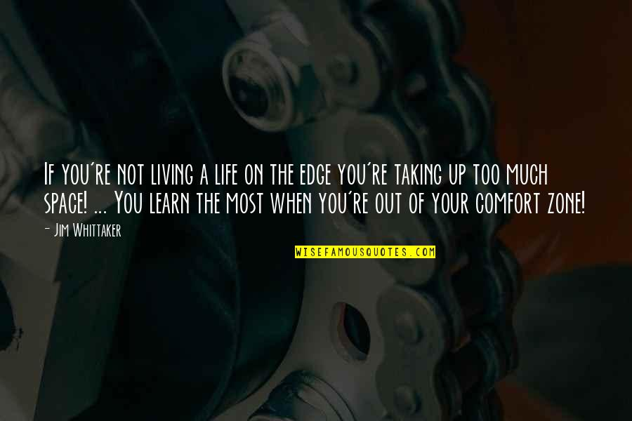 Life And Comfort Zone Quotes By Jim Whittaker: If you're not living a life on the