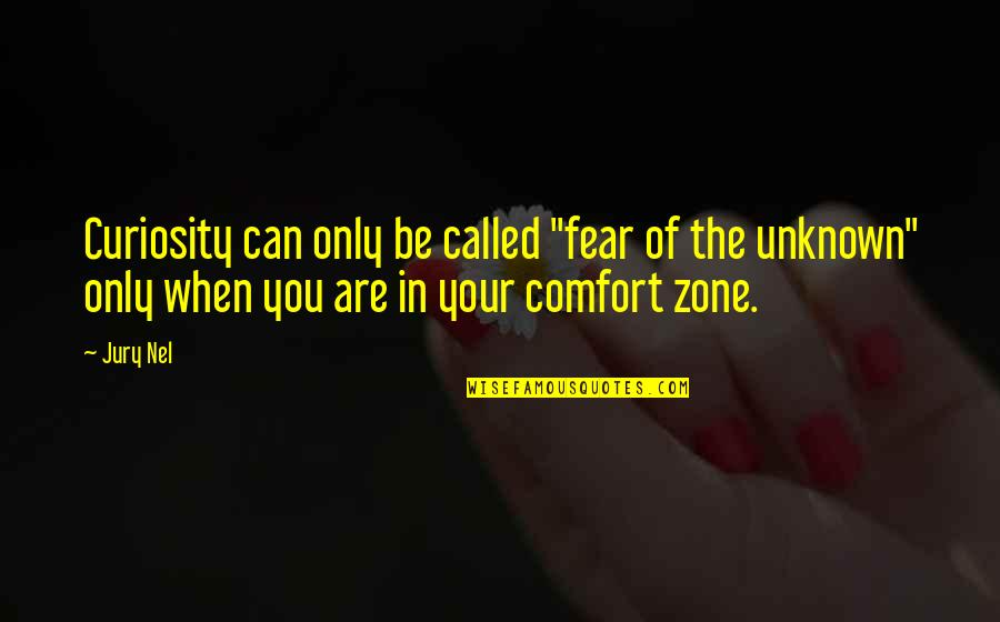 """Life And Comfort Zone Quotes By Jury Nel: Curiosity can only be called """"fear of the"""