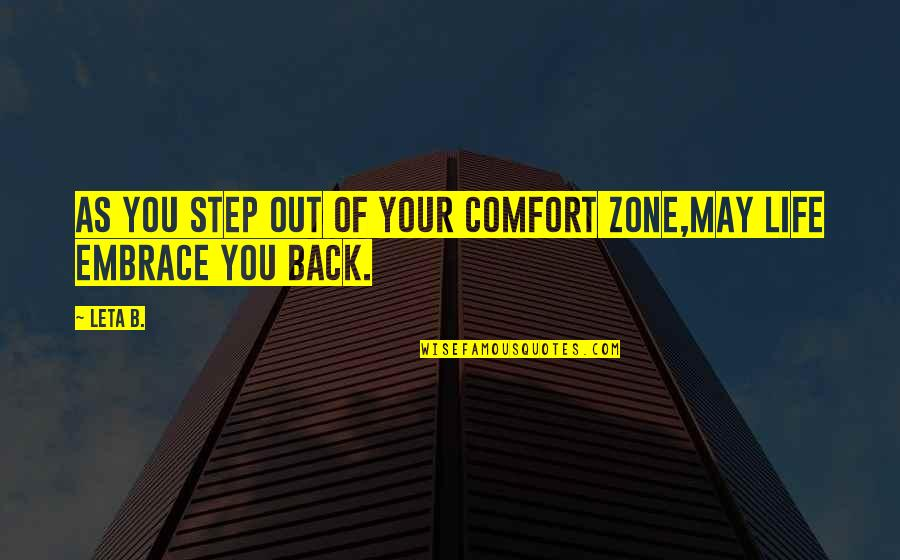 Life And Comfort Zone Quotes By Leta B.: As you step out of your comfort zone,may