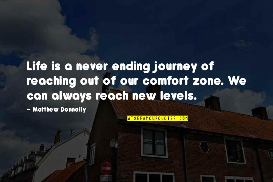 Life And Comfort Zone Quotes By Matthew Donnelly: Life is a never ending journey of reaching