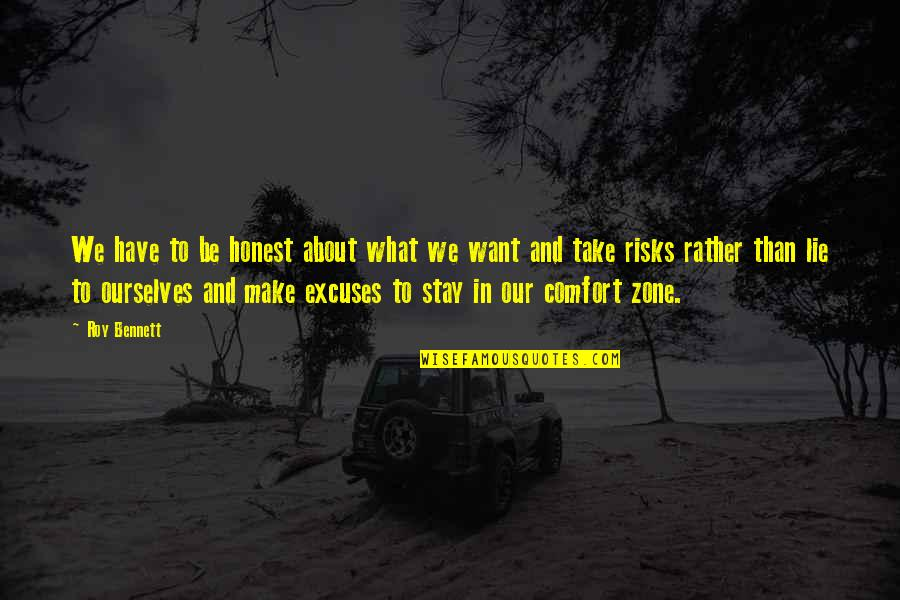 Life And Comfort Zone Quotes By Roy Bennett: We have to be honest about what we