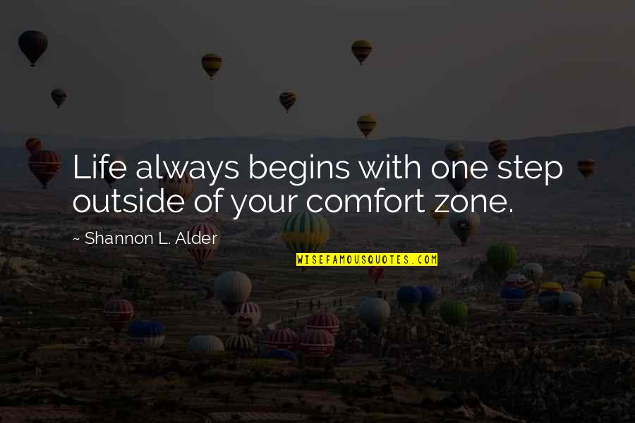 Life And Comfort Zone Quotes By Shannon L. Alder: Life always begins with one step outside of