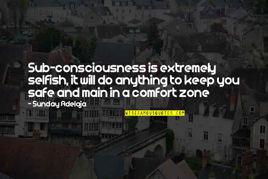 Life And Comfort Zone Quotes By Sunday Adelaja: Sub-consciousness is extremely selfish, it will do anything