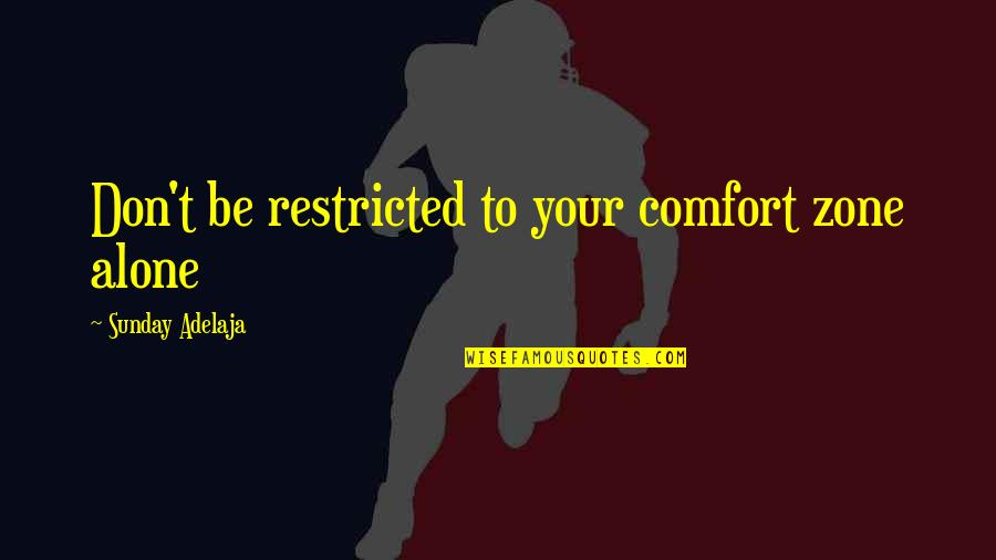 Life And Comfort Zone Quotes By Sunday Adelaja: Don't be restricted to your comfort zone alone