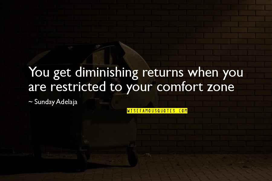 Life And Comfort Zone Quotes By Sunday Adelaja: You get diminishing returns when you are restricted