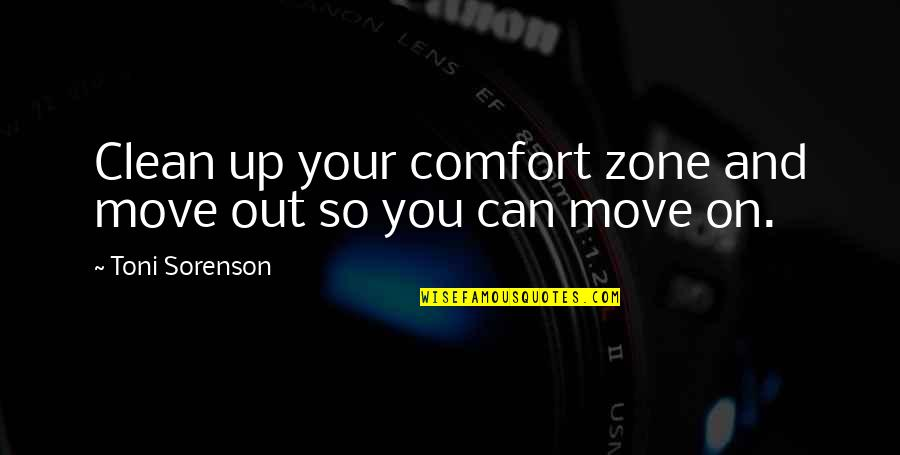 Life And Comfort Zone Quotes By Toni Sorenson: Clean up your comfort zone and move out