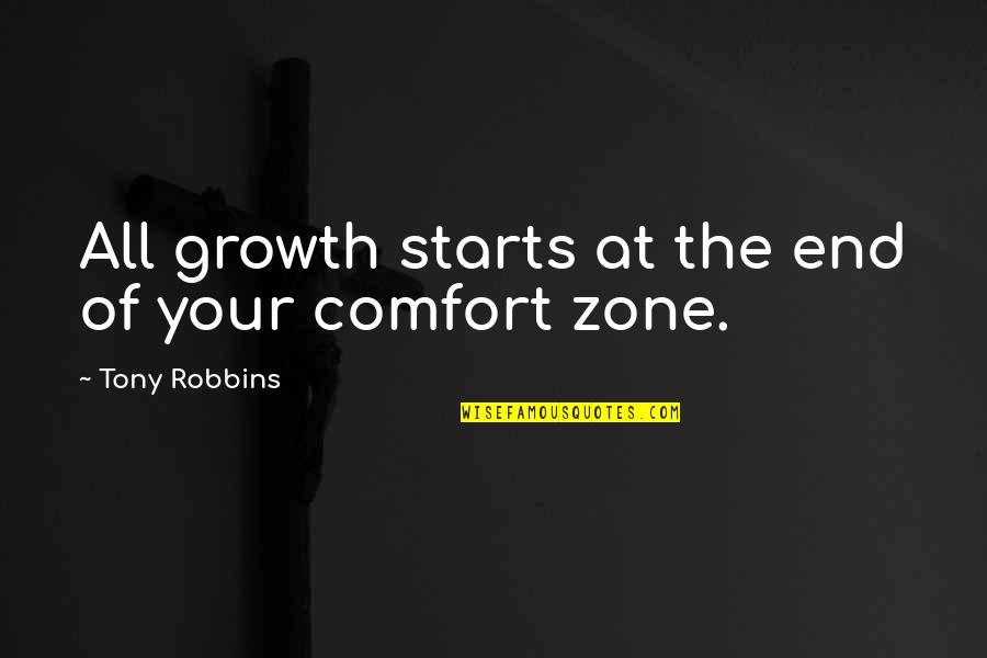 Life And Comfort Zone Quotes By Tony Robbins: All growth starts at the end of your