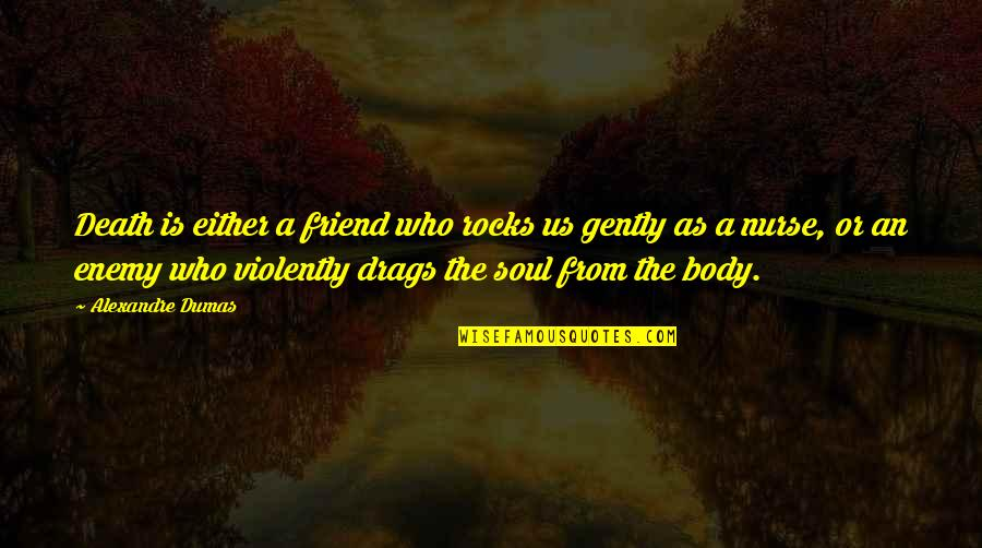 Life And Death Of A Friend Quotes By Alexandre Dumas: Death is either a friend who rocks us