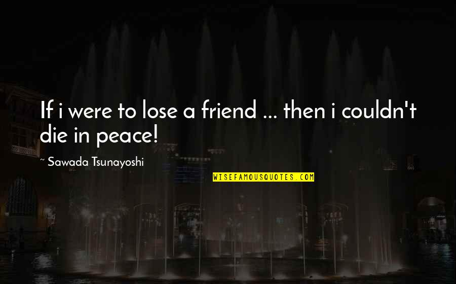 Life And Death Of A Friend Quotes By Sawada Tsunayoshi: If i were to lose a friend ...