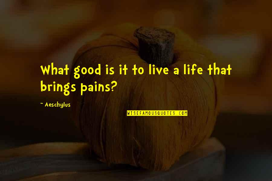 Life And Death Quran Quotes By Aeschylus: What good is it to live a life