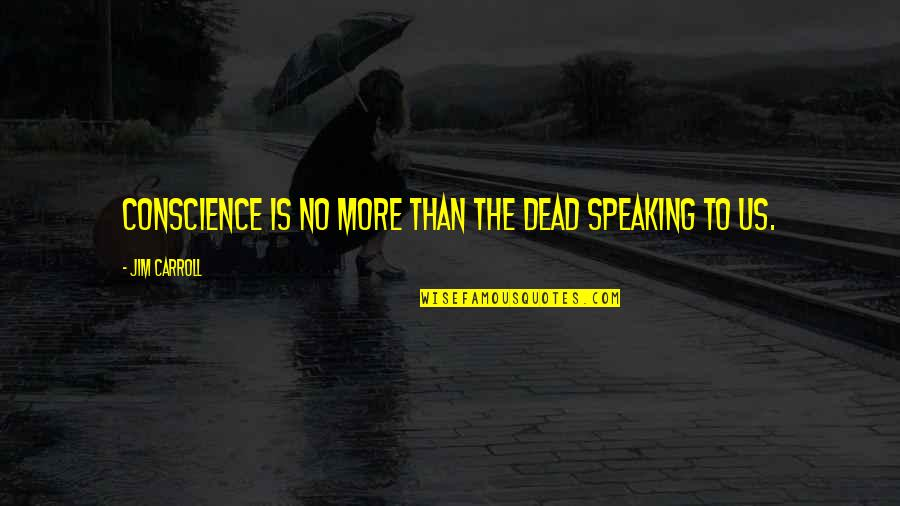 Life And Death Quran Quotes By Jim Carroll: Conscience is no more than the dead speaking