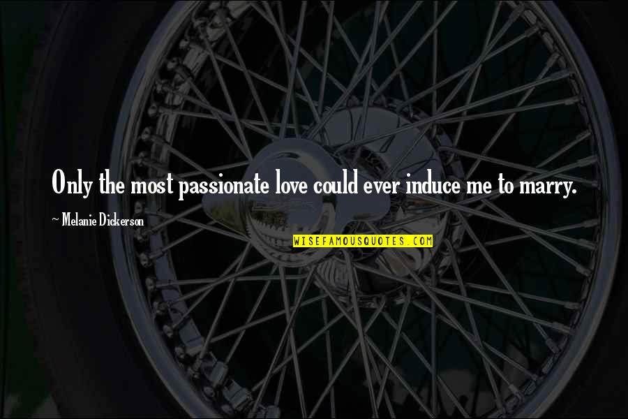 Life And Death Quran Quotes By Melanie Dickerson: Only the most passionate love could ever induce