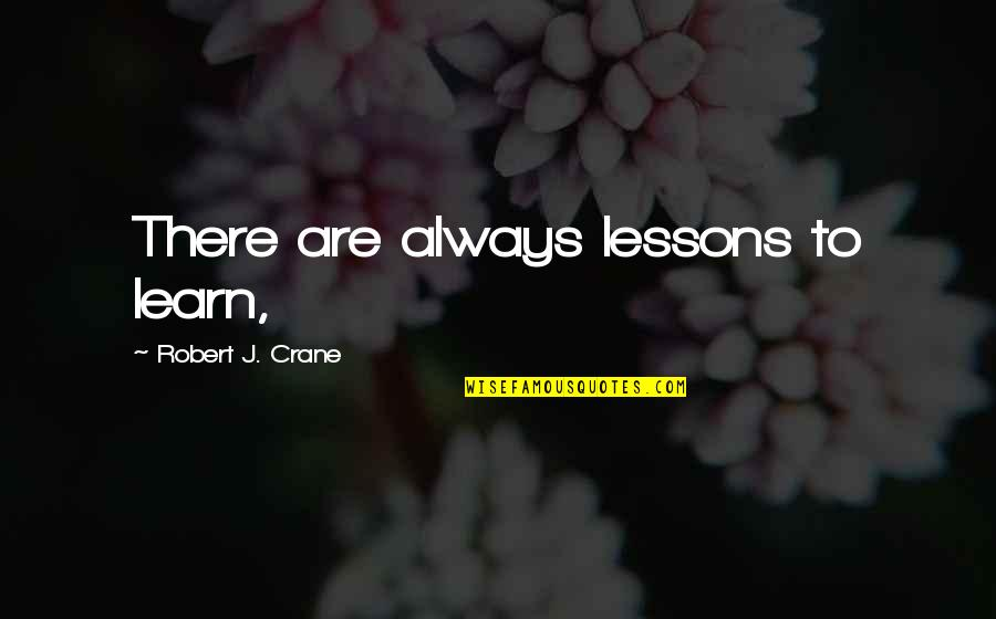 Life And Death Quran Quotes By Robert J. Crane: There are always lessons to learn,