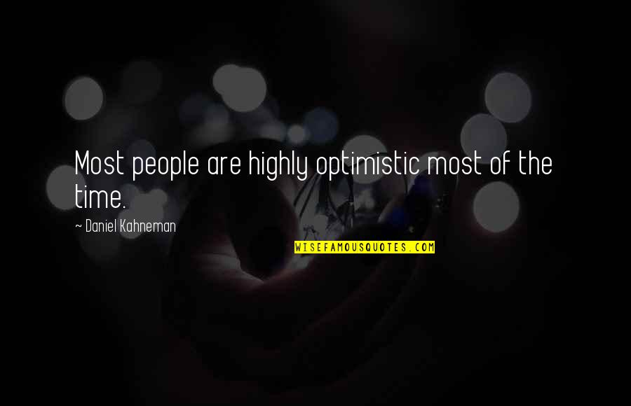 Life And Debt Movie Quotes By Daniel Kahneman: Most people are highly optimistic most of the