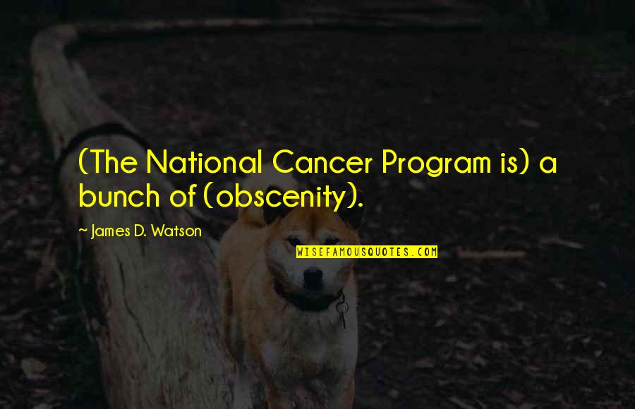 Life And Debt Movie Quotes By James D. Watson: (The National Cancer Program is) a bunch of