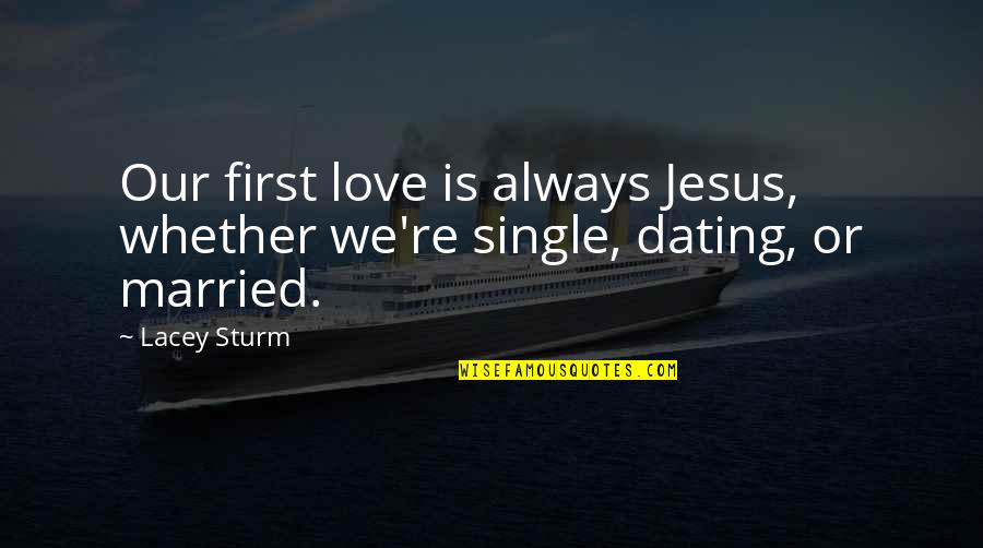 Life And Debt Movie Quotes By Lacey Sturm: Our first love is always Jesus, whether we're