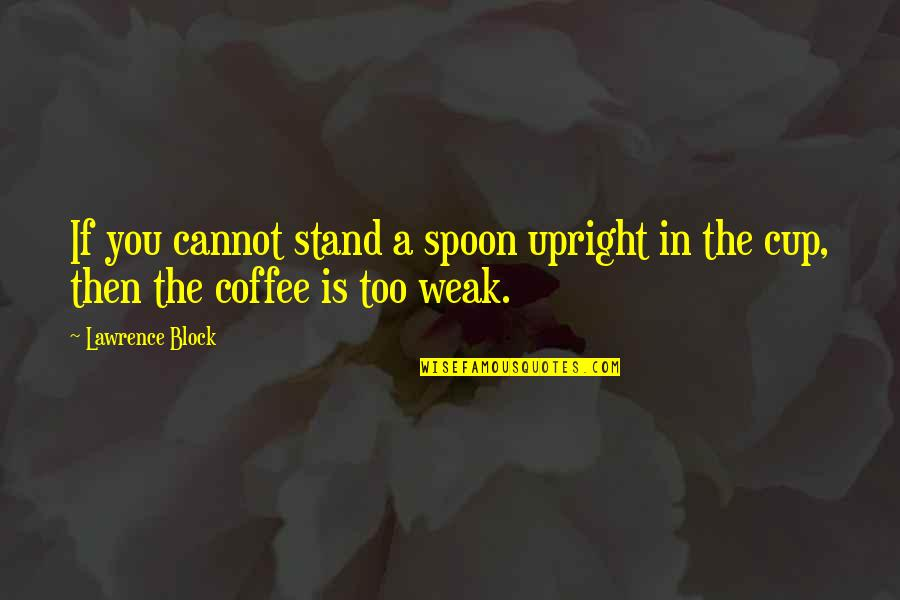 Life And Debt Movie Quotes By Lawrence Block: If you cannot stand a spoon upright in