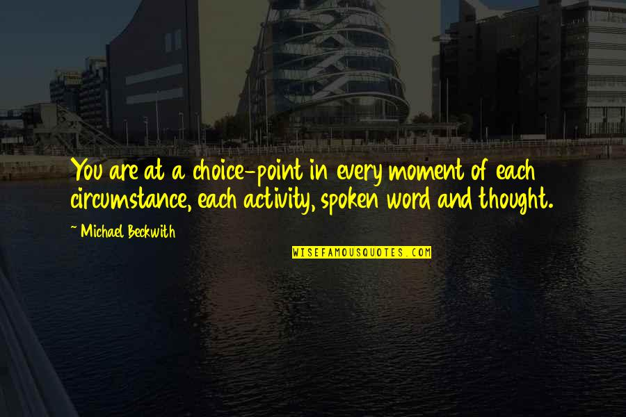 Life And Debt Movie Quotes By Michael Beckwith: You are at a choice-point in every moment