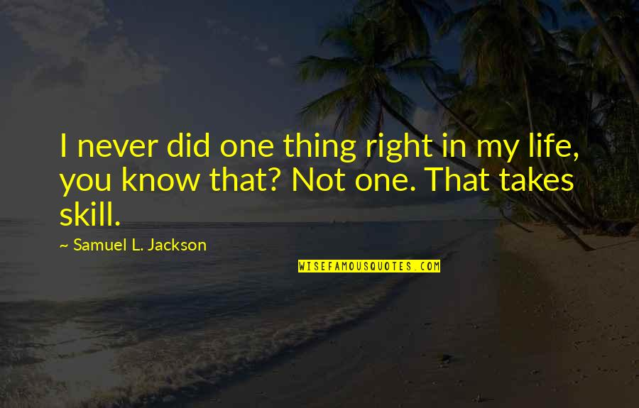 Life And Debt Movie Quotes By Samuel L. Jackson: I never did one thing right in my