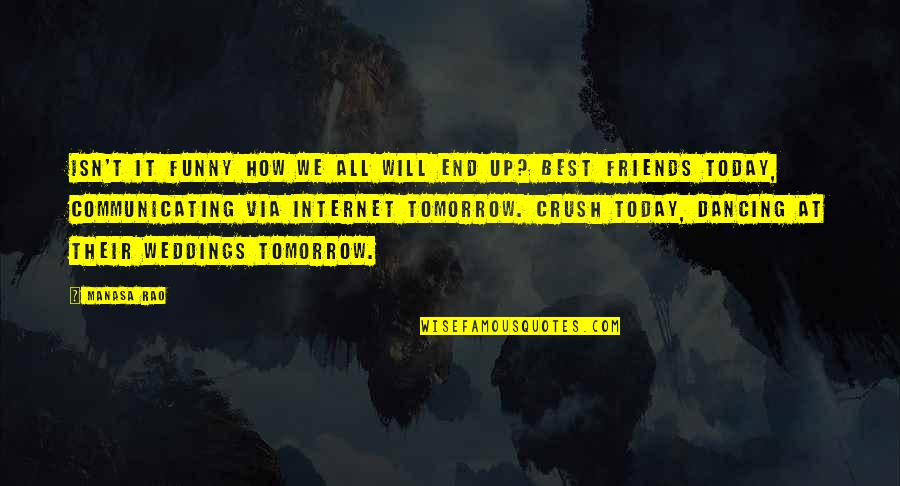 Life And Friends Funny Quotes By Manasa Rao: Isn't it funny how we all will end