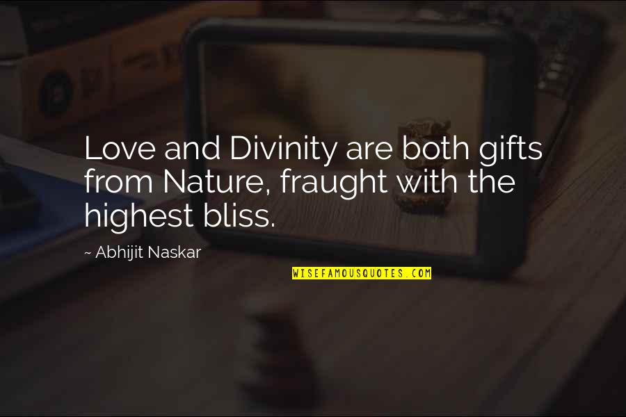Life And Human Nature Quotes By Abhijit Naskar: Love and Divinity are both gifts from Nature,
