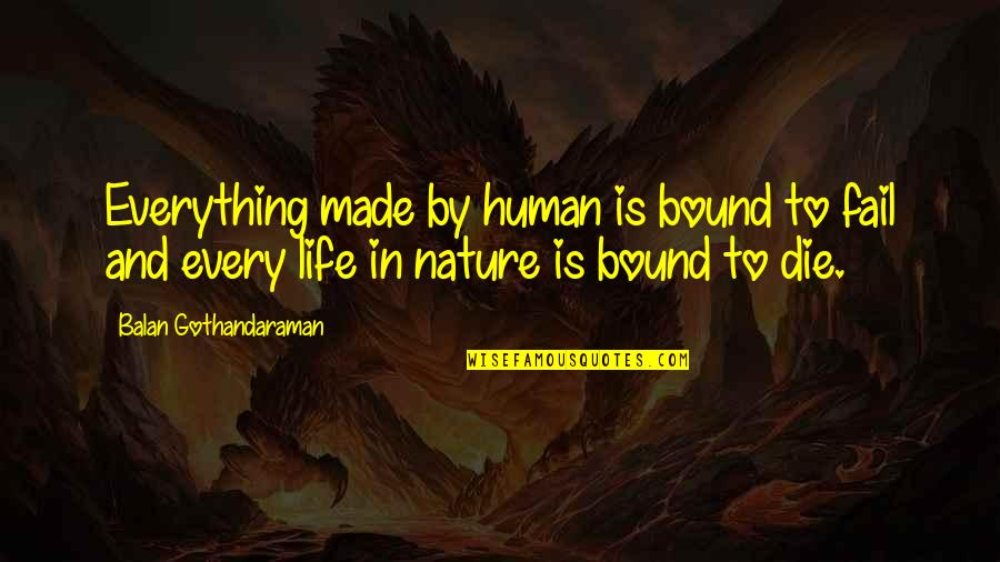 Life And Human Nature Quotes By Balan Gothandaraman: Everything made by human is bound to fail