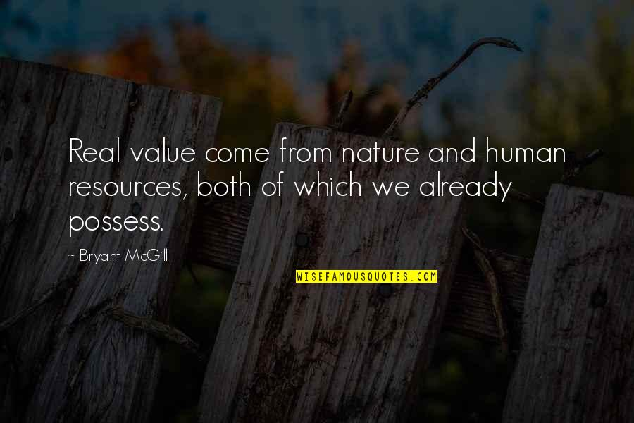 Life And Human Nature Quotes By Bryant McGill: Real value come from nature and human resources,