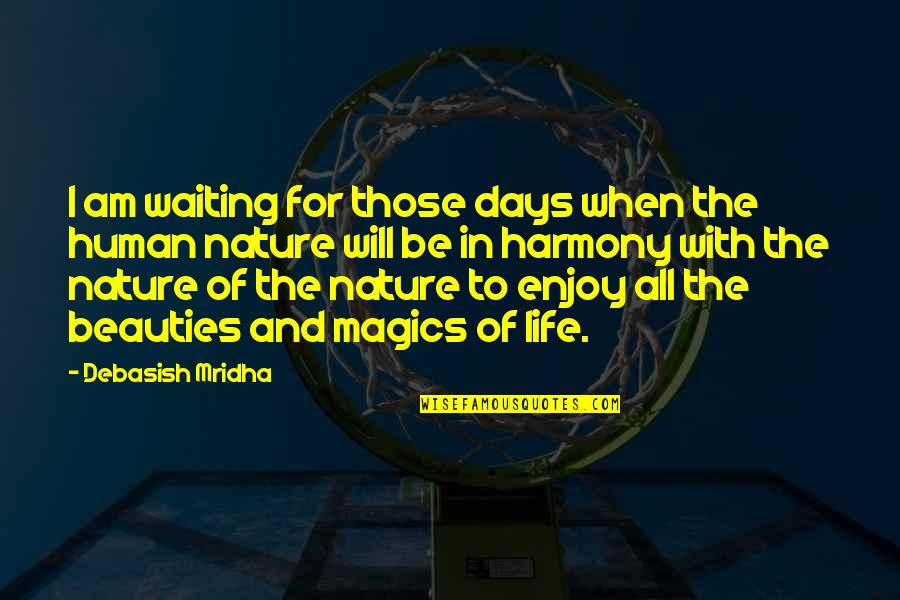 Life And Human Nature Quotes By Debasish Mridha: I am waiting for those days when the