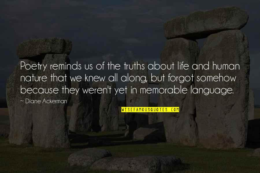 Life And Human Nature Quotes By Diane Ackerman: Poetry reminds us of the truths about life