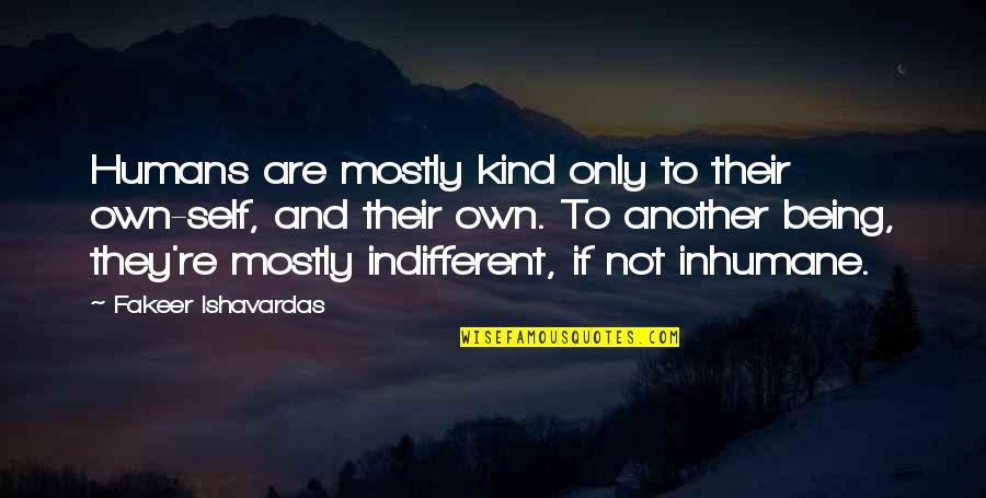 Life And Human Nature Quotes By Fakeer Ishavardas: Humans are mostly kind only to their own-self,