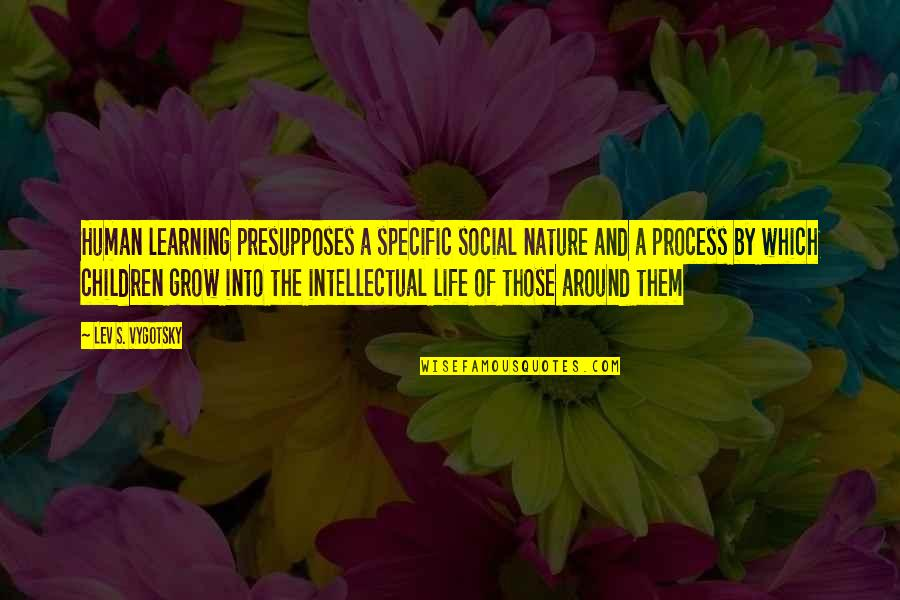 Life And Human Nature Quotes By Lev S. Vygotsky: Human learning presupposes a specific social nature and