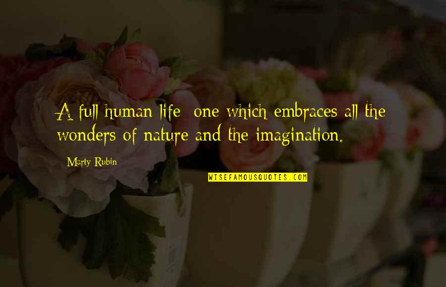 Life And Human Nature Quotes By Marty Rubin: A full human life: one which embraces all
