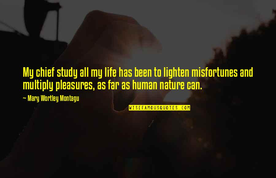 Life And Human Nature Quotes By Mary Wortley Montagu: My chief study all my life has been
