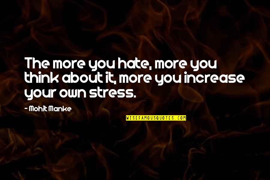 Life And Human Nature Quotes By Mohit Manke: The more you hate, more you think about