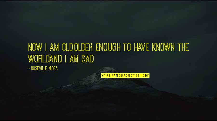 Life And Human Nature Quotes By Roseville Nidea: now i am oldolder enough to have known
