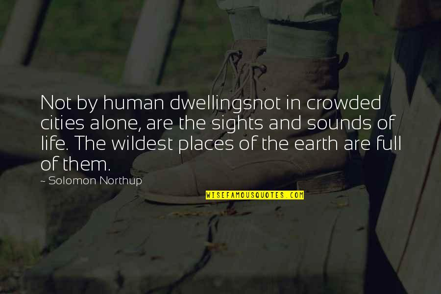 Life And Human Nature Quotes By Solomon Northup: Not by human dwellingsnot in crowded cities alone,