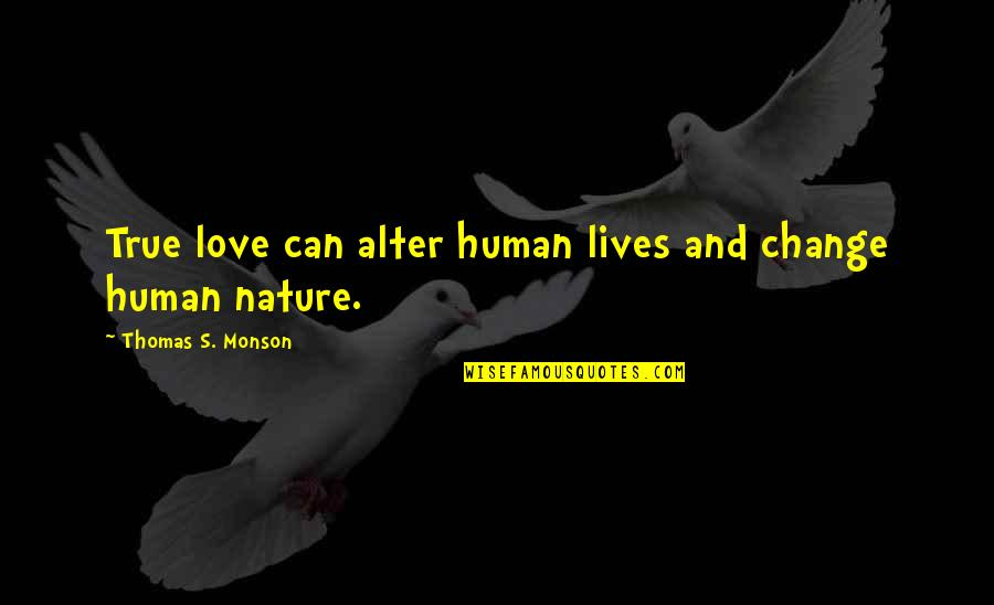 Life And Human Nature Quotes By Thomas S. Monson: True love can alter human lives and change