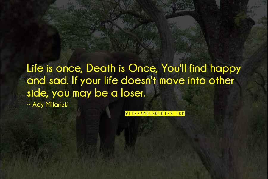 Life And Love And Death Quotes By Ady Mifarizki: Life is once, Death is Once, You'll find