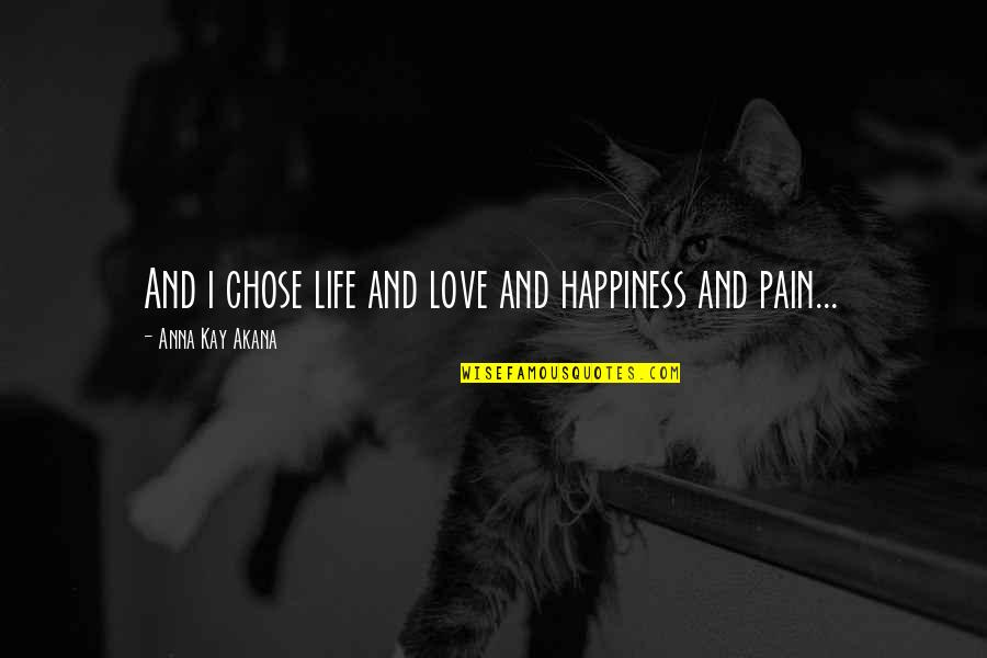Life And Love And Death Quotes By Anna Kay Akana: And i chose life and love and happiness