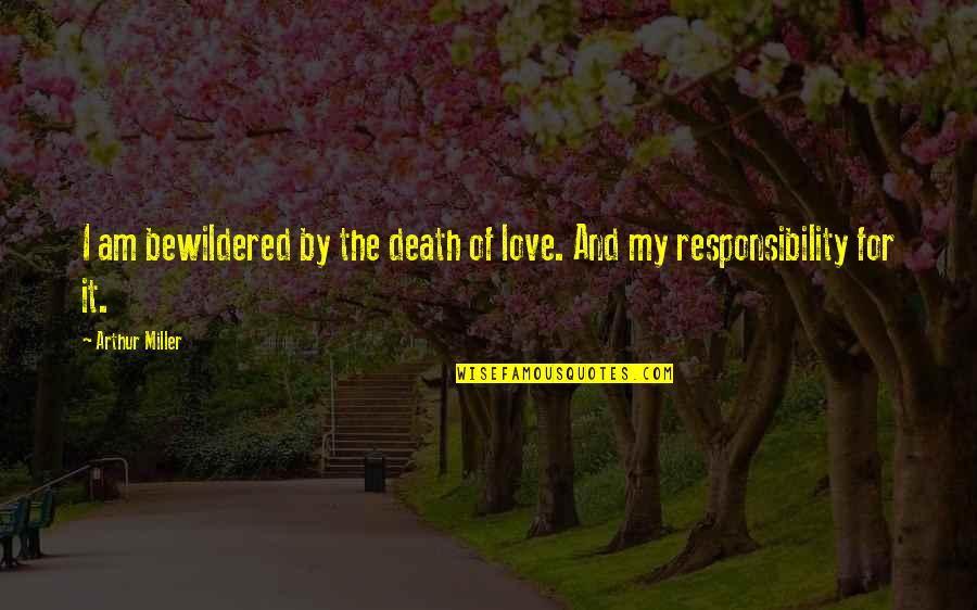 Life And Love And Death Quotes By Arthur Miller: I am bewildered by the death of love.