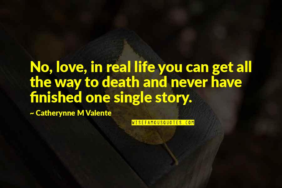 Life And Love And Death Quotes By Catherynne M Valente: No, love, in real life you can get