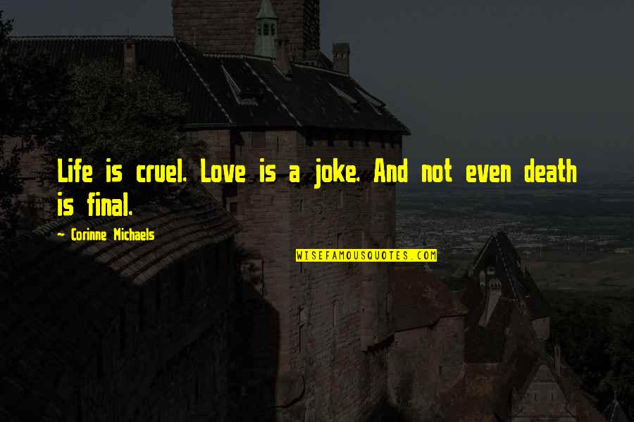 Life And Love And Death Quotes By Corinne Michaels: Life is cruel. Love is a joke. And