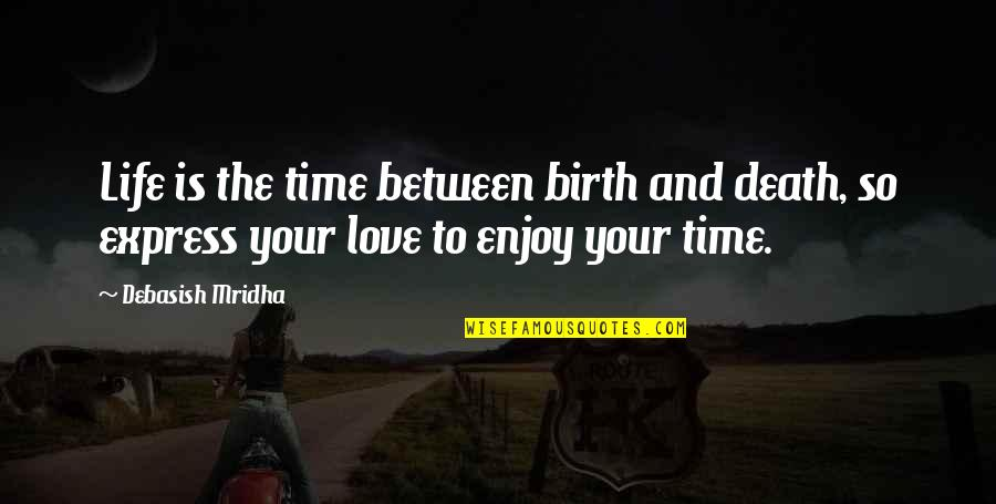 Life And Love And Death Quotes By Debasish Mridha: Life is the time between birth and death,